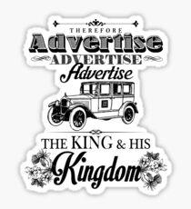 Therefore, Advertise! Advertise! Advertise! The King and His Kingdom!(Black & White) Sticker