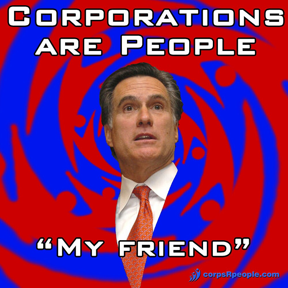 Corporations are people, my friend. by corpsrpeople