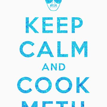 Keep Calm and Cook Meth by jhgfx