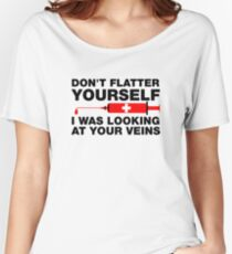 Don't Flatter Yourself, I Was Looking At Your Veins Women's Relaxed Fit T-Shirt