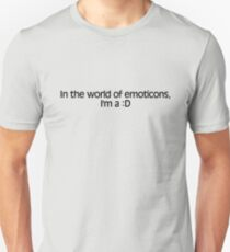 In the world of emoticons, I'm a :D T-Shirt