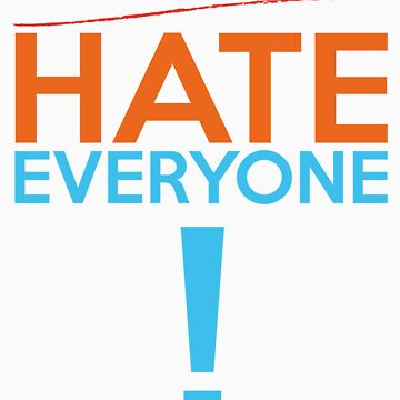 Don't Be Racist...Hate Everyone by Reinheit