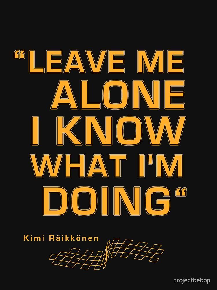 "Kimi Raikkonen  - ""Leave me alone. I know what I'm doing"" | Unisex T-Shirt"