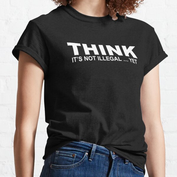 Conservative Republican Gifts - Think It's Not Illegal Yet Gift Ideas for Political Party Anti Cancel Culture Non Woke Women & Men Classic T-Shirt