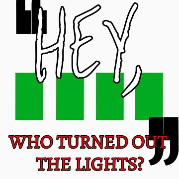 Hey, Who Turned out the Lights? by jlbeattys