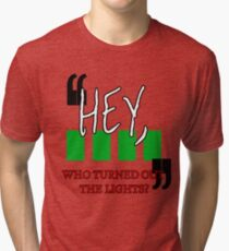 Hey, Who Turned out the Lights? Tri-blend T-Shirt