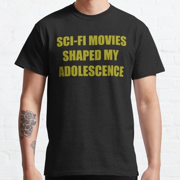 SCI-FI MOVIES SHAPED MY ADOLESCENCE Classic T-Shirt