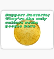 Support Bacteria: They're  the only culture some people have  Sticker