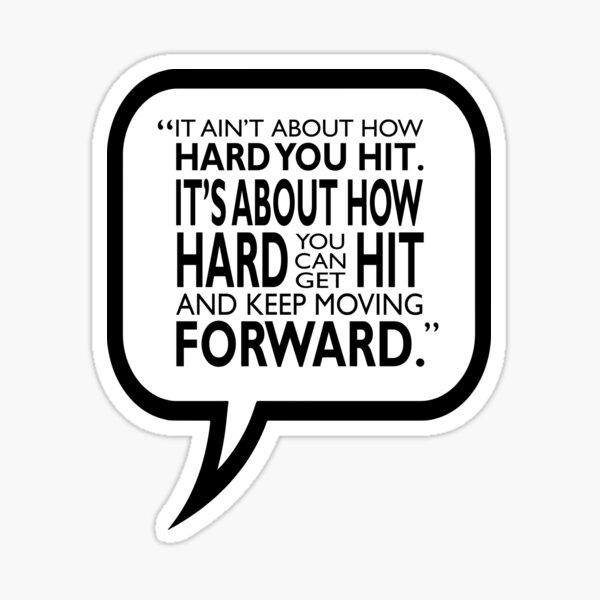 se trata de lo difícil que puede ser golpeado y seguir avanzando ~ Rocky. Cuando las cosas se ponen difíciles, todo se trata de recibir golpes y mantenerse positivo. Un mensaje para todos nosotros. Pegatina