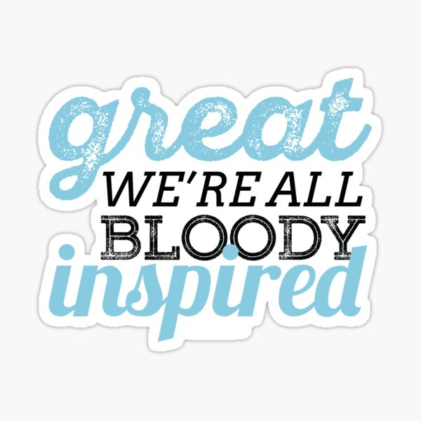 We're All Bloody Inspired Sticker
