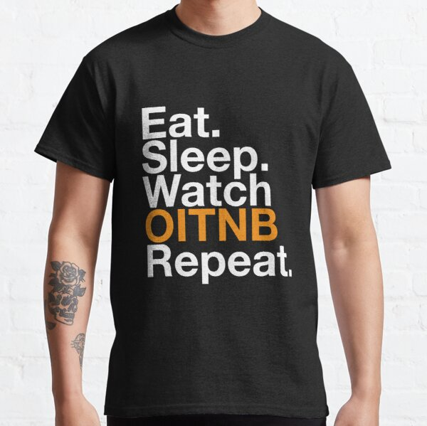EAT SLEEP WATCH OITNB REPEAT Classic T-Shirt