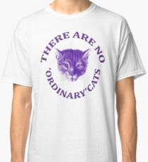 There Are No Ordinary Cats Classic T-Shirt