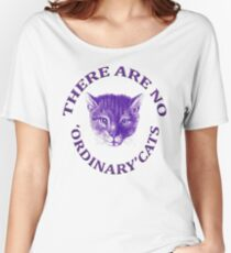 There Are No Ordinary Cats Women's Relaxed Fit T-Shirt