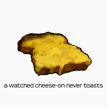 A watched cheese-on never toasts by duckminister