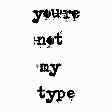 You're Not My Type Funny Typewriter T-Shirt by simpsonvisuals
