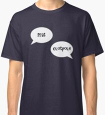 Prat, Clotpole! Classic T-Shirt