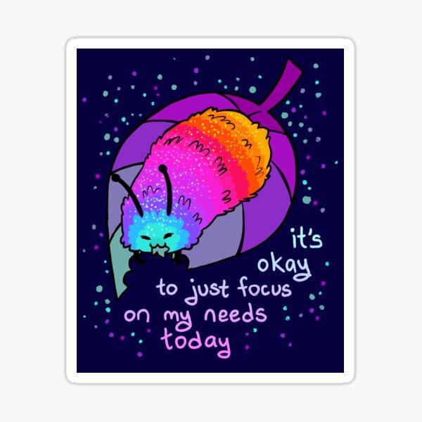 """""""It's Okay to Just Focus on My Needs Today"""" Rainbow Caterpillar Sticker"""