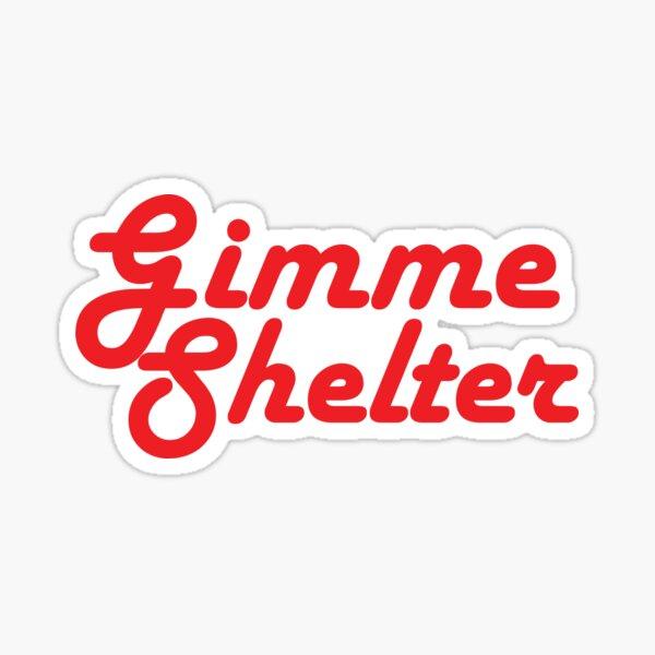Gimme Shelter Sticker