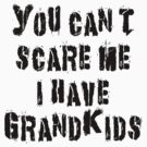 """Grandma """"You Can't Scare Me I Have Grandkids"""" by FamilyT-Shirts"""