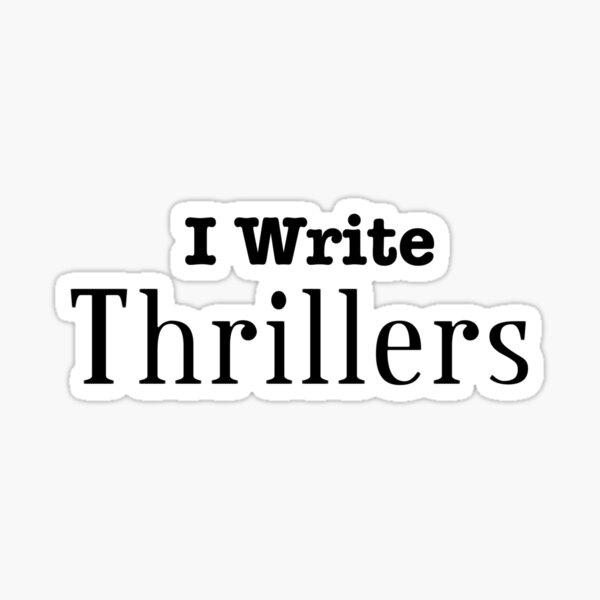 I Write Thrillers Sticker
