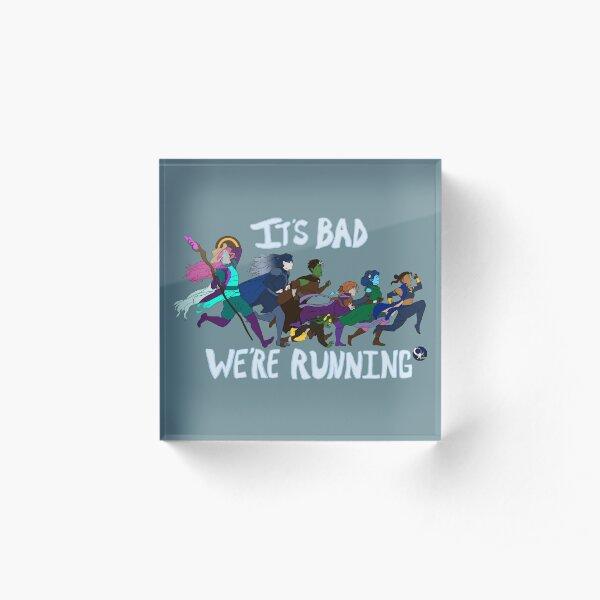 It's Bad, We're Running Acrylic Block