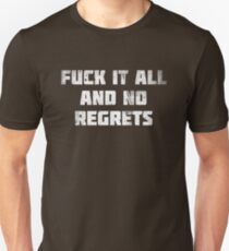 Fuck It All and No Regrets (White) Unisex T-Shirt