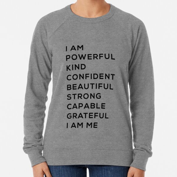 I AM  POWERFUL KIND CONFIDENT BEAUTIFUL STRONG CAPABLE GRATEFUL I AM ME funny mom gift Lightweight Sweatshirt