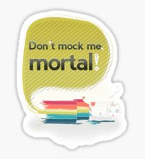 Don't mock me mortal Sticker