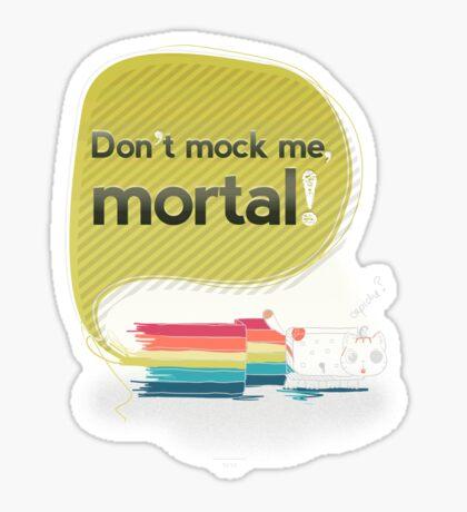 Don't mock me mortal Sticker