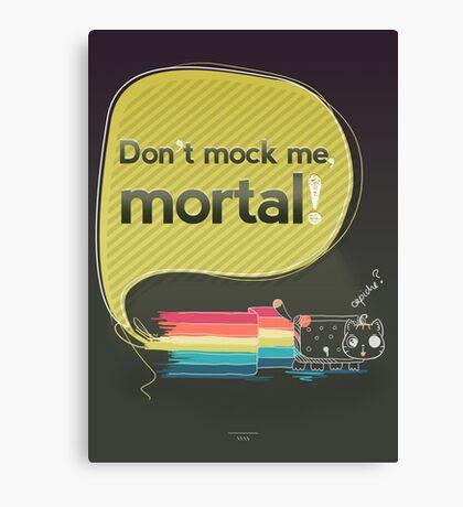 Don't mock me mortal Canvas Print