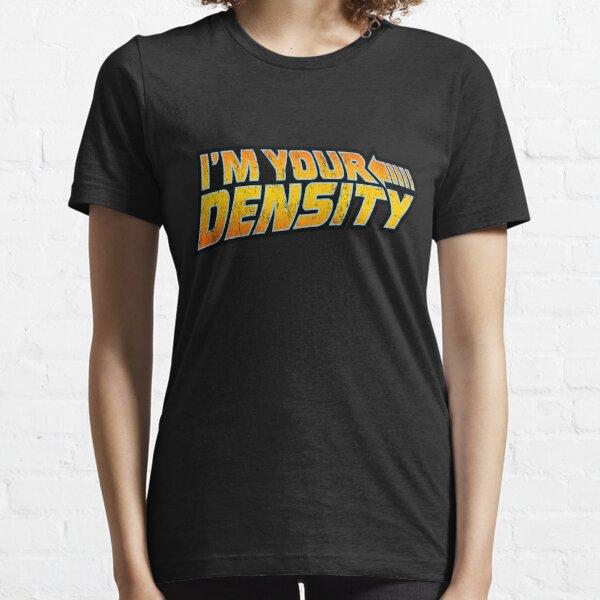 I'm Your Density Essential T-Shirt