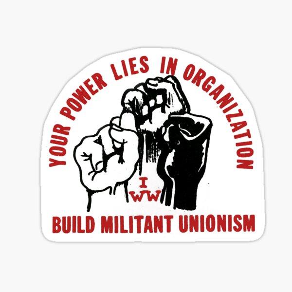 Tu poder reside en la organización: construye el sindicalismo militante - Trabajadores industriales del mundo (I.W.W.) Pegatina