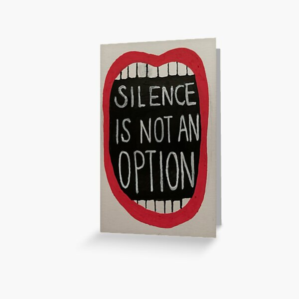Silence is Not an Option Greeting Card