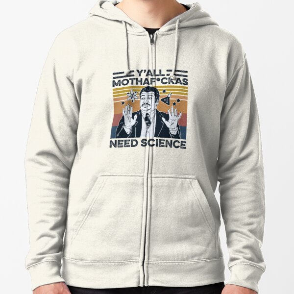 Y'All Mothafuckas Need Science Zipped Hoodie