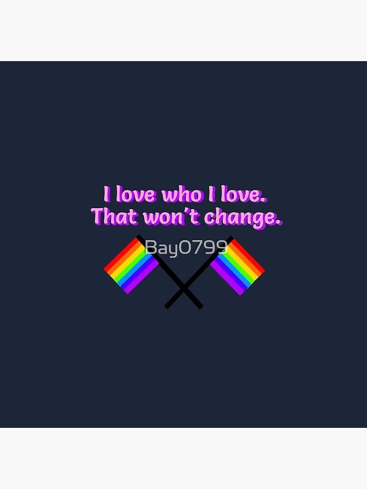 I Love Who I Love - LGBTQ Rainbow Design by Bay0799
