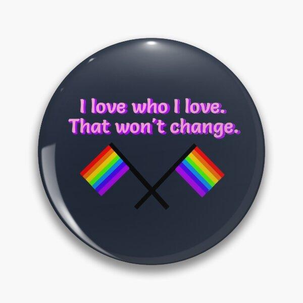 I Love Who I Love - LGBTQ Rainbow Design Pin