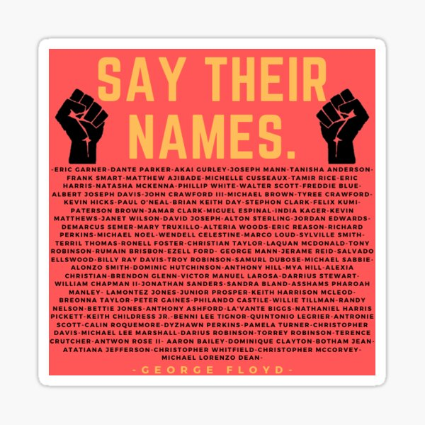 SAY THEIR NAMES - 100% of the proceeds from this sticker will go to the Equal Justice Initiative in support of the Black Lives Matter movement! Sticker
