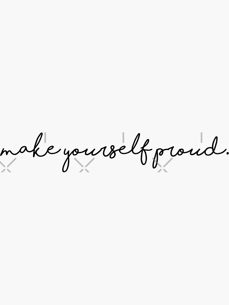 make yourself proud by ahp00