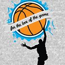 For the Love of the Game - Basketball - Clothing & Cases by Janelle Wourms