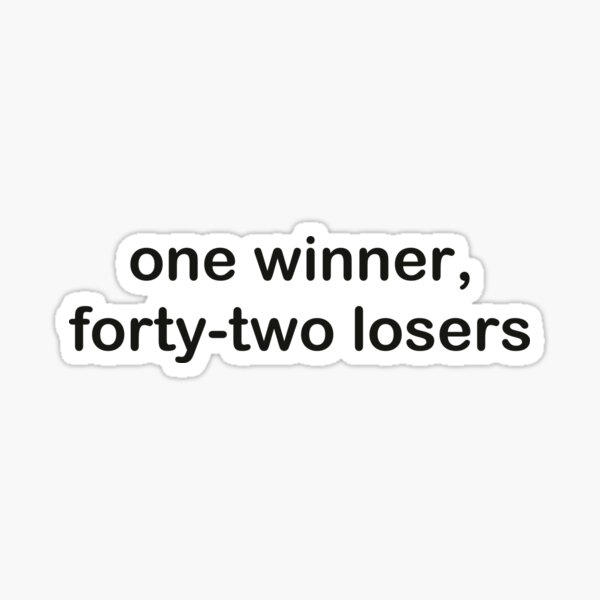 one winner forty-two losers Sticker