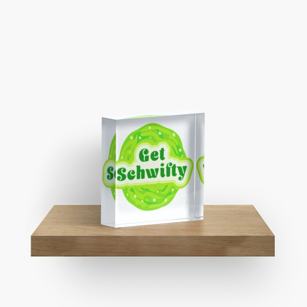 Get Schwifty Acrylic Block