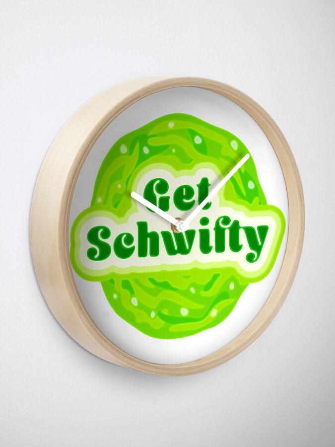 Alternate view of Get Schwifty Clock