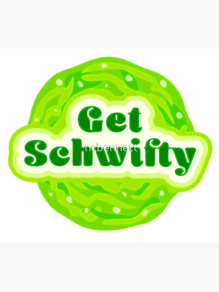 Get Schwifty by ncbennett