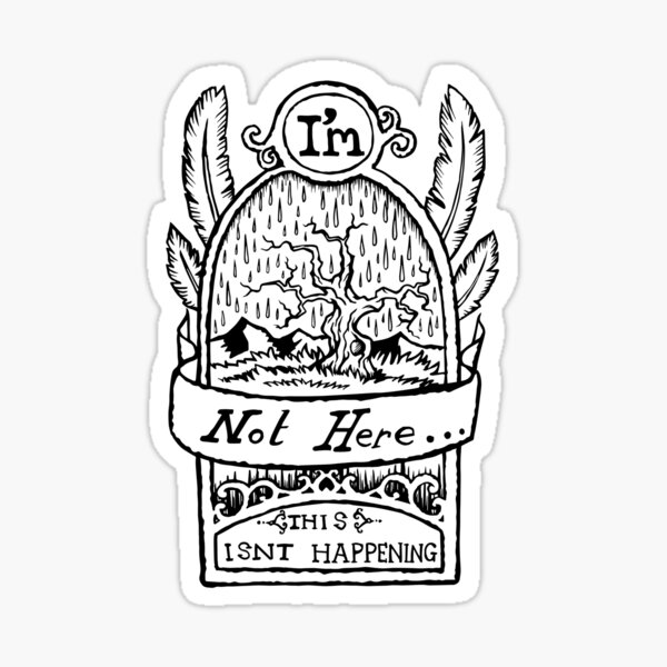 I'm Not Here, This is'nt Happening. Sticker