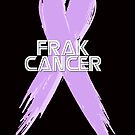All cancer can frak off by thistle9997