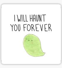 I Will Haunt You Forever Ghost Sticker