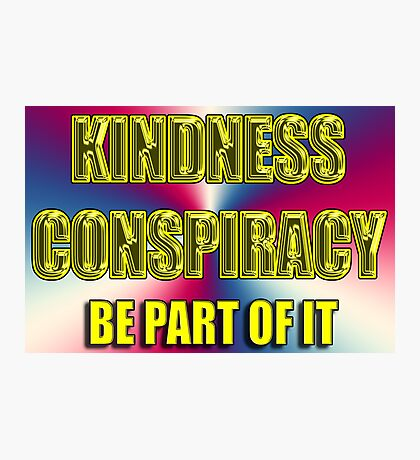 kindness conspiracy Photographic Print