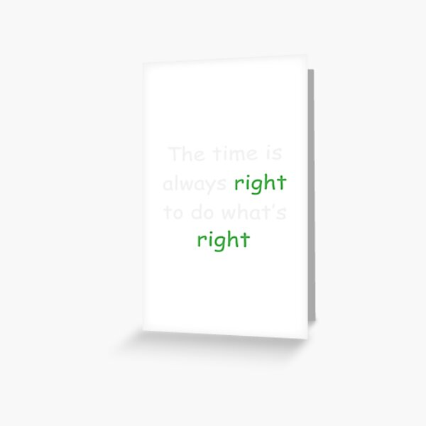 the time is always right to do right shirt Greeting Card