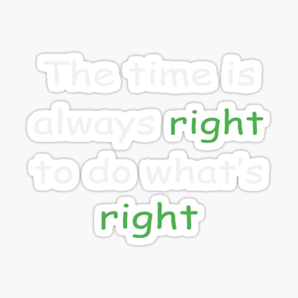 the time is always right to do right shirt Sticker