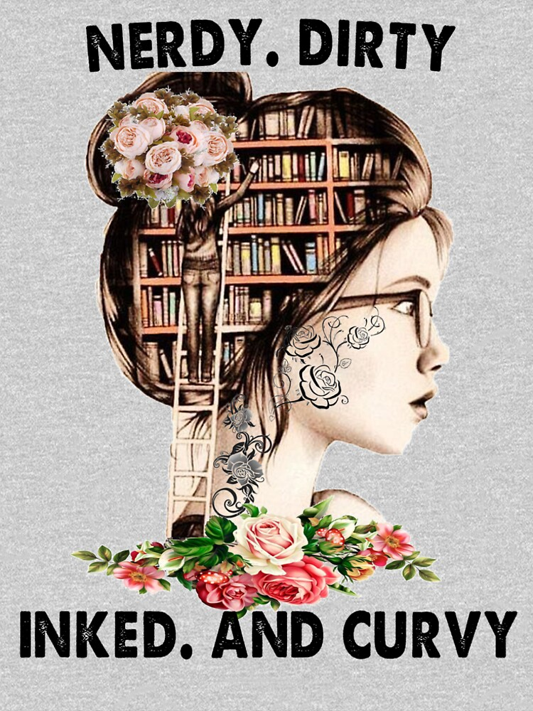Nerdy Dirty Inked And Curvy Tattoo Girl Book Lovers T Shirt By Kopner1313 Redbubble